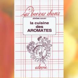 La cuisine des aromates - Jérôme Goust