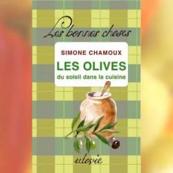 Les olives, du soleil dans la cuisine - Simone Chamoux
